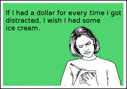 If I had a dollar for every time I got distracted, ice cream