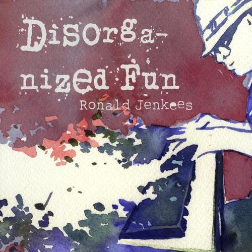 Ronald Jenkees - Disorganized Fun album cover